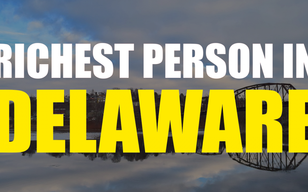 The Richest Person In Delaware – Who Is It?