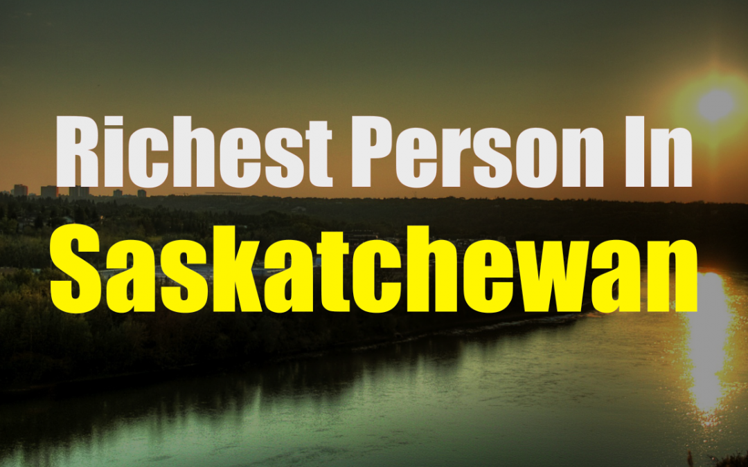 The Richest Person In Saskatchewan – N. Murray Edwards