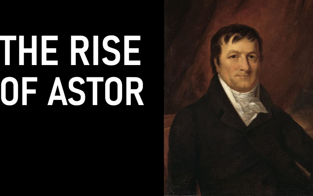 10 Incredible John Jacob Astor Facts – The Fur Trade Billionaire